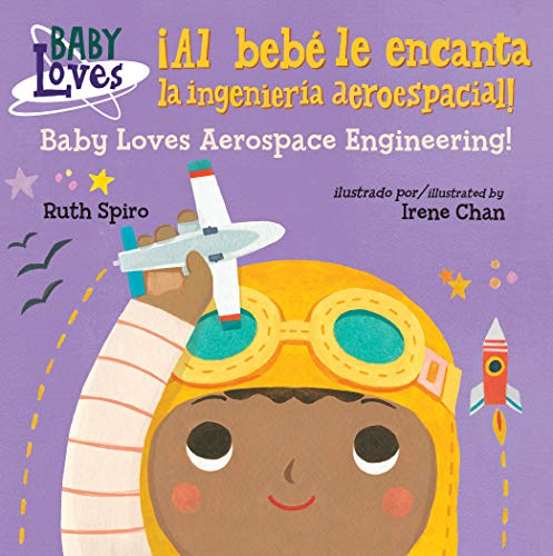 Al bebé le encanta la ingeniería aeroespacial (Baby Loves Science) por Ruth Spiro