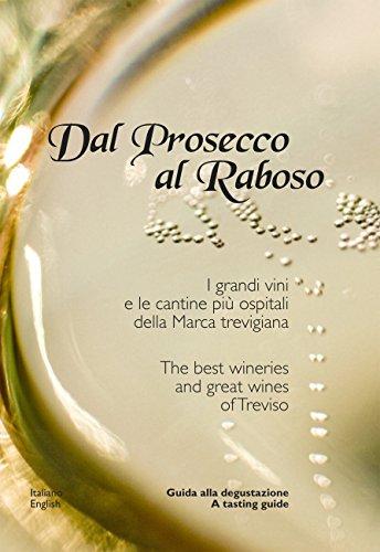 Dal Prosecco al Raboso. I grandi vini e le cantine più ospitali delle marca trevigiana. Ediz. multilingue