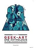 Geek-Art - tome 2 - Geek-Art, une anthologie Vol. 2 : Art, design, illustrations & sabres-laser - 2e édition