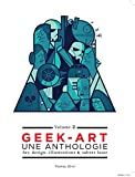 Telecharger Livres Geek Art une anthologie Vol 2 Art design illustrations sabres laser 2e edition (PDF,EPUB,MOBI) gratuits en Francaise