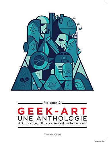 Geek art, une anthologie : Volume 2, Art, design, illustrations & sabres-laser par Thomas Olivri, Collectif