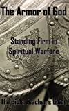 The Armor of God: Standing Firm in Spiritual Warfare (The Bible Teacher's Guide)