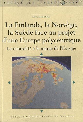 La Finlande, la Norvège, la Suède face au projet d'une Europe polycentrique : La centralité à la marge de l'Europe par Erik Gloersen