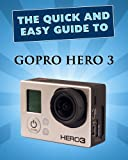 Image de The Quick And Easy Guide To The GoPro Hero 3 (English Edition)