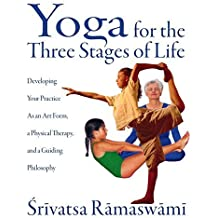Yoga for the Three Stages of Life: Developing Your Practice As an Art Form, a Physical Therapy, and a Guiding Philosophy by Srivatsa Ramaswami (2000-11-01)