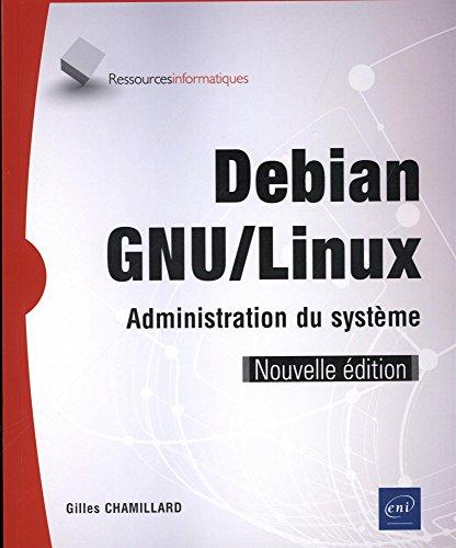 Debian GNU/Linux - Administration du système (Nouvelle édition) par Gilles CHAMILLARD