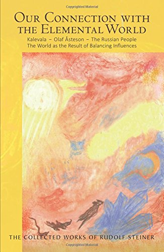 Our Connection with the Elemental World: Kalevala - Olaf Asteson - The Russian People the World as the Result of Balancing Influences (The Collected Works of Rudolf Steiner)