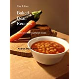 Nice & Easy Baked Bean Recipes: Tasty and low-cost vegetarian meals (English Edition)