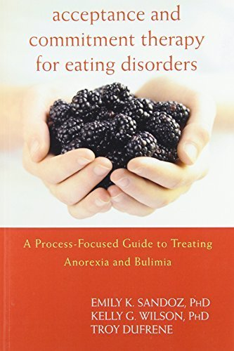 Acceptance and Commitment Therapy for Eating Disorders: A Process-Focused Guide to Treating Anorexia and Bulimia by Emily K. Sandoz PhD (2011-02-03)