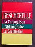Bescherelle. La Conjugaison. L'Orthographie. La Grammaire