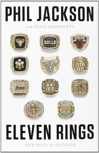 Eleven Rings: The Soul of Success by Jackson, Phil, Delehanty, Hugh (2013) Hardcover