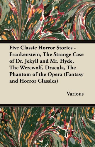 Five Classic Horror Stories - Frankenstein, The Strange Case of Dr. Jekyll and Mr. Hyde, The Werewolf, Dracula, The Phantom of the Opera (Fantasy and Horror Classics) Cover Image