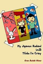 My Japanese Husband (still) Thinks I'm Crazy (Texan & Tokyo) by Grace Buchele Mineta (2015-02-16)