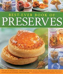 Best-Ever Book of Preserves: The Art Of Preserving: 140 Delicious Jams, Jellies, Pickles, Relishes And Chutneys Shown In 220 Stunning Photographs by Atkinson, Catherine, Mayhew, Maggie (2014) Paperback