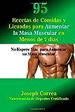 95 Recetas de Comidas y Licuados para Aumentar la Masa Muscular en Menos de 7 dias: No Espere Mas  para Aumentar su Masa Muscular