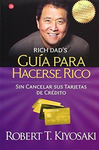 Guía para hacerse rico sin cancelar sus tarjetas de crédito (Padre Rico) (Spanish Edition) by Robert T. Kiyosaki (2011-09-01)