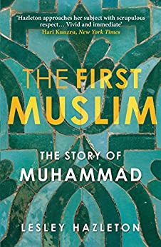The First Muslim: The Story of Muhammad by [Hazleton, Lesley]