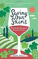 Saving Our Skins: Building a Vineyard Dream in France by Caro Feely (2015-09-15)