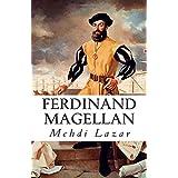 Ferdinand Magellan: Une vie autour du monde