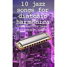 10 jazz songs for diatonic harmonica - intermediate level  (no overblows needed) (English Edition)