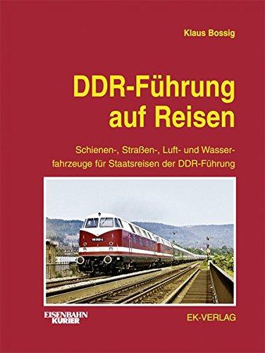 DDR-Führung auf Reisen: Schienen-, Straßen-, Luft- und Wasserfahrzeuge für Staatsreisen der DDR-Führung