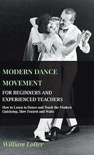Modern Dance Movement - For Beginners and Experienced Teachers - How to Learn to Dance and Teach the Modern Quickstep, Slow Foxtrot and Waltz por William Loiter