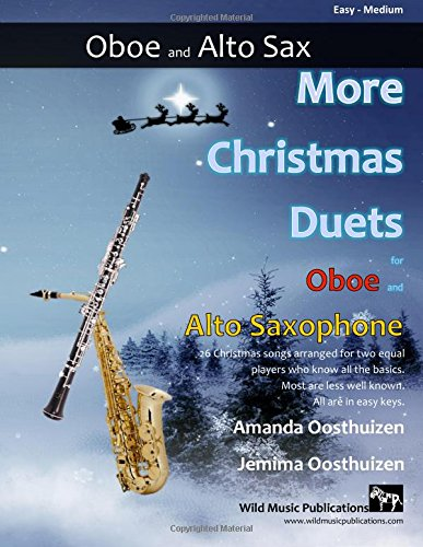 More Christmas Duets for Oboe and Alto Saxophone: 26 Christmas songs arraged for two equal players who know all the basics. Most are less well-known, all are in easy keys.