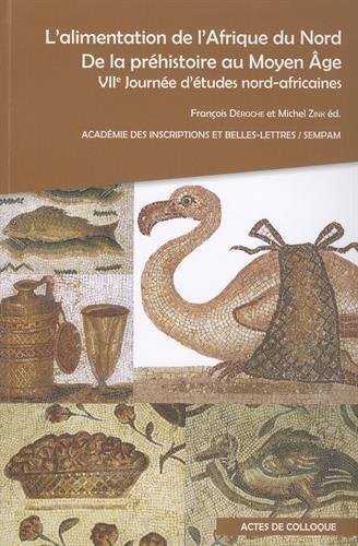 L'alimentation de l'Afrique du Nord, de la préhistoire au Moyen Age : VIIe Journée d'études nord-africaines par François Déroche