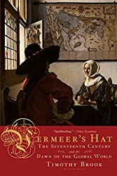 Vermeer's Hat: The Seventeenth Century and the Dawn of the Global World by Timothy Brook (2009-01-02)