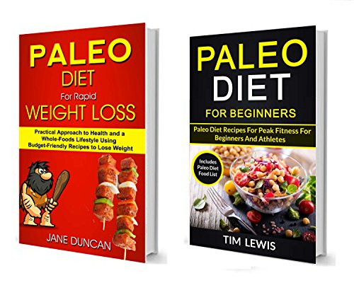 Paleo Diet For Beginners: (2 in 1): Practical Approach To Health And a Whole Foods Lifestyle Using Budget-Friendly Recipes To Lose Weight (Includes Paleo Diet Food List) (English Edition)