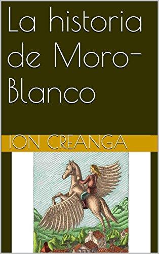 La historia de Moro-Blanco por Ion Creanga