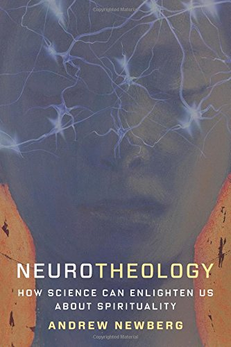 Neurotheology: How Science Can Enlighten Us About Spirituality por Andrew Newberg