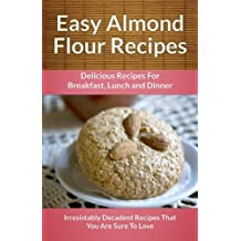 Easy Almond Flour Recipes: A Decadent Gluten-Free, Low-Carb Alternative To Wheat (The Easy Recipe Series) by Scarlett Aphra (2013-08-06)