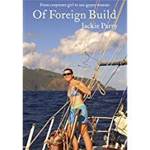 Of Foreign Build: From Corporate Girl to Sea-Gypsy Woman (English Edition)