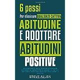 6 passi per eliminare qualsiasi cattiva abitudine e adottare abitudini positive: Sistema usato dalle persone di maggior succe