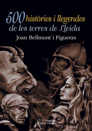 500 històries i llegendes de Lleida (Història, monografies) por Joan Bellmunt Figueras