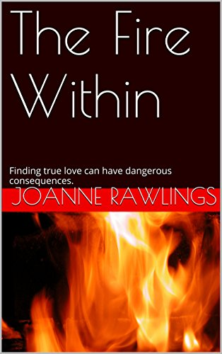 The Fire Within: Finding true love can have dangerous consequences.