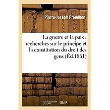La guerre et la paix : recherches sur le principe et la constitution du droit des gens