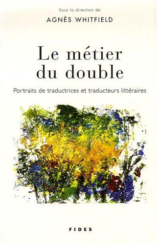 Le métier du double : Portraits de traductrices et traducteurs littéraires
