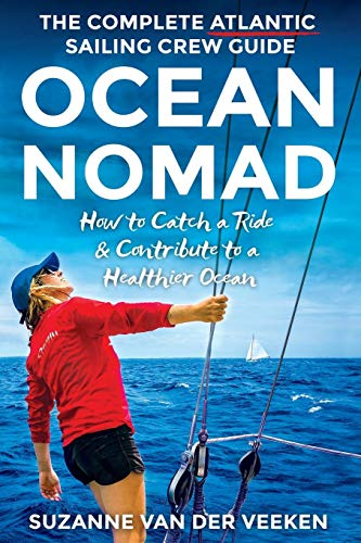 Ocean Nomad: The Complete Atlantic Sailing Crew Guide: How to Catch a Sailboat Ride & Contribute to a Healthier Ocean