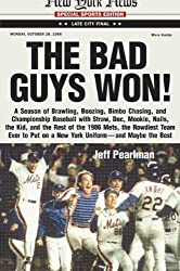 The Bad Guys Won: A Season of Brawling, Boozing, Bimbo Chasing, and Championship Baseball with Straw, Doc, Mookie, Nails, the Kid, and t by Pearlman, Jeff (2004) Hardcover