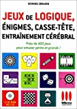 Jeux de logique, énigmes, casse-tête, entraînement cérébral - Près de 400 jeux pour amuser petits et grands