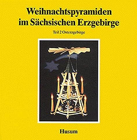 Weihnachtspyramiden im Sächsischen Erzgebirge, in 2 Bdn., Bd.2, Osterzgebirge (Schriftenreihe Erzgebirgische (Dresden Sessel)