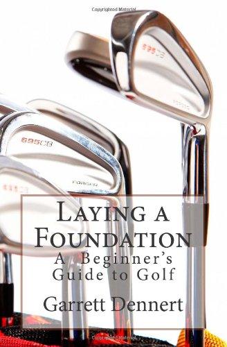 Laying a Foundation: A Beginner's Guide to Golf por Garrett Dennert