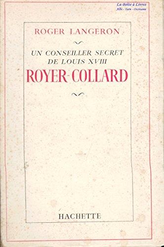 Un conseiller secret de Louis XVIII / Royer - Collard / Restauration / Monarchie par Roger Langeron