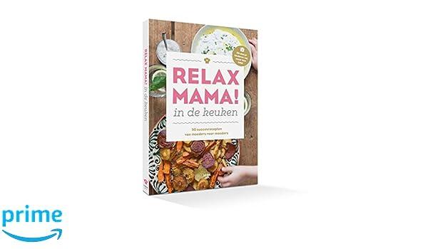 Relax mama in de keuken succesrecepten van moeders voor