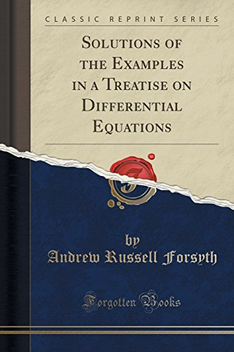 Solutions of the Examples in a Treatise on Differential Equations (Classic Reprint)