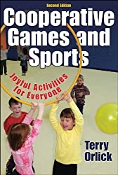 Cooperative Games and Sports, Joyful Activities for Everyone (Second Edition) by Terry Orlick (2006-03-15)