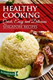 Healthy Cooking: Quick, Easy and Delicious Singapore Recipes (kindle edition)