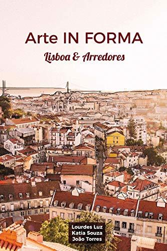 Arte IN FORMA: Lisboa e Arredores (Portuguese Edition) por Lourdes Luz